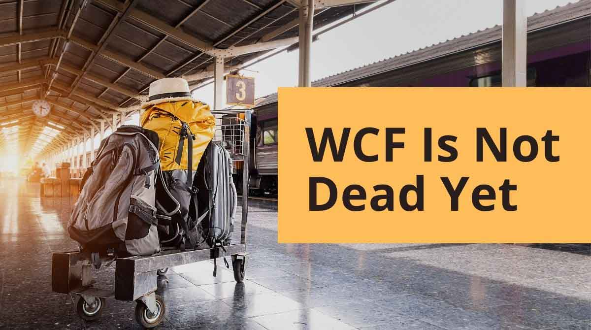 WCF is not dead yet