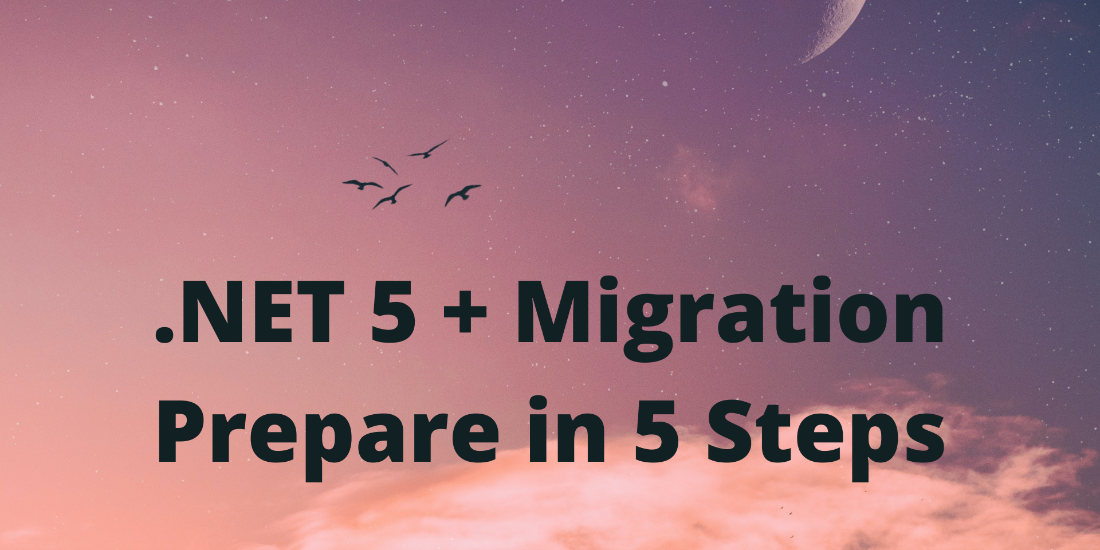 5 Steps for Planning Your .NET 5 Migration