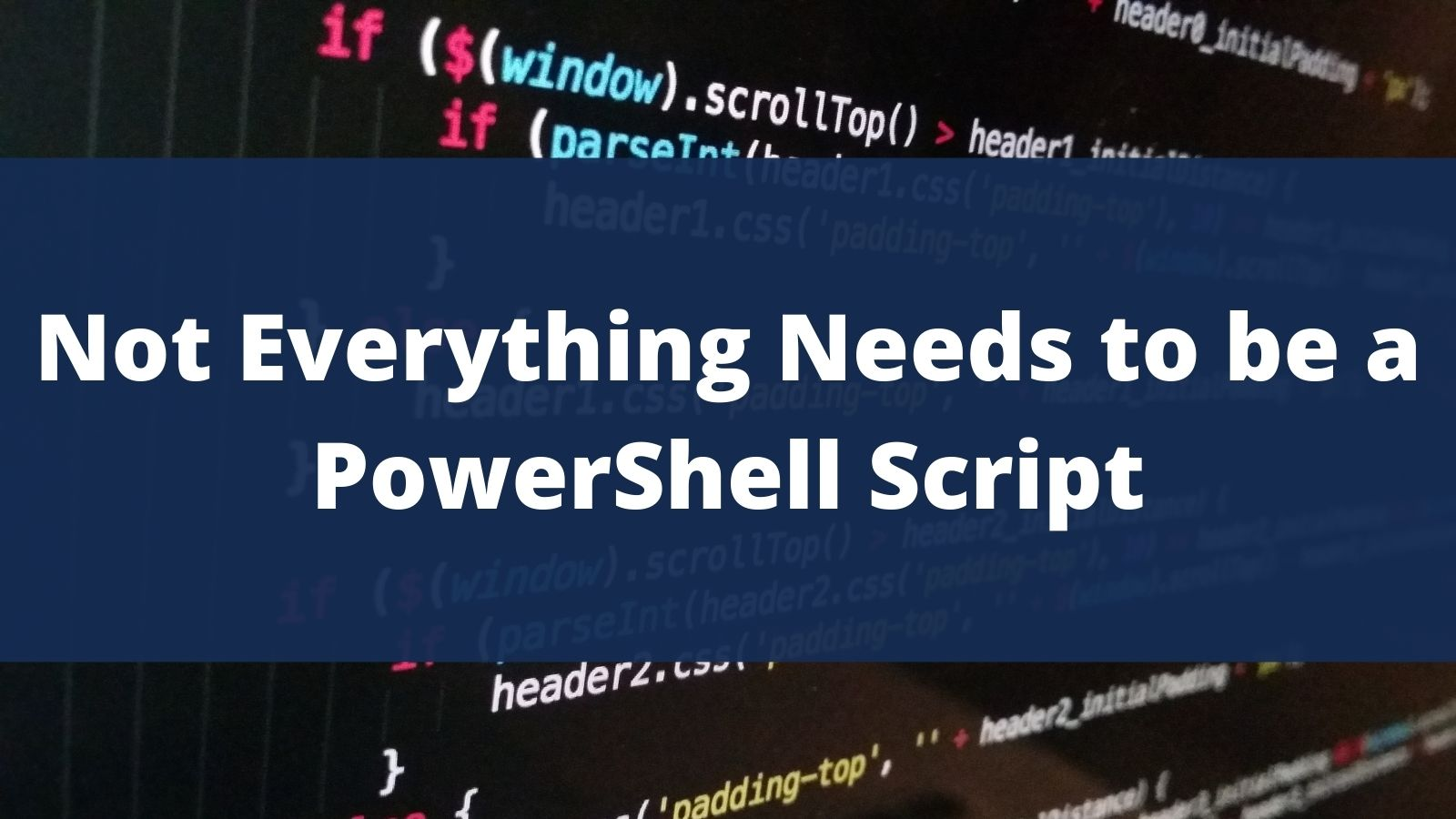 Not Everything Needs to be a PowerShell Script