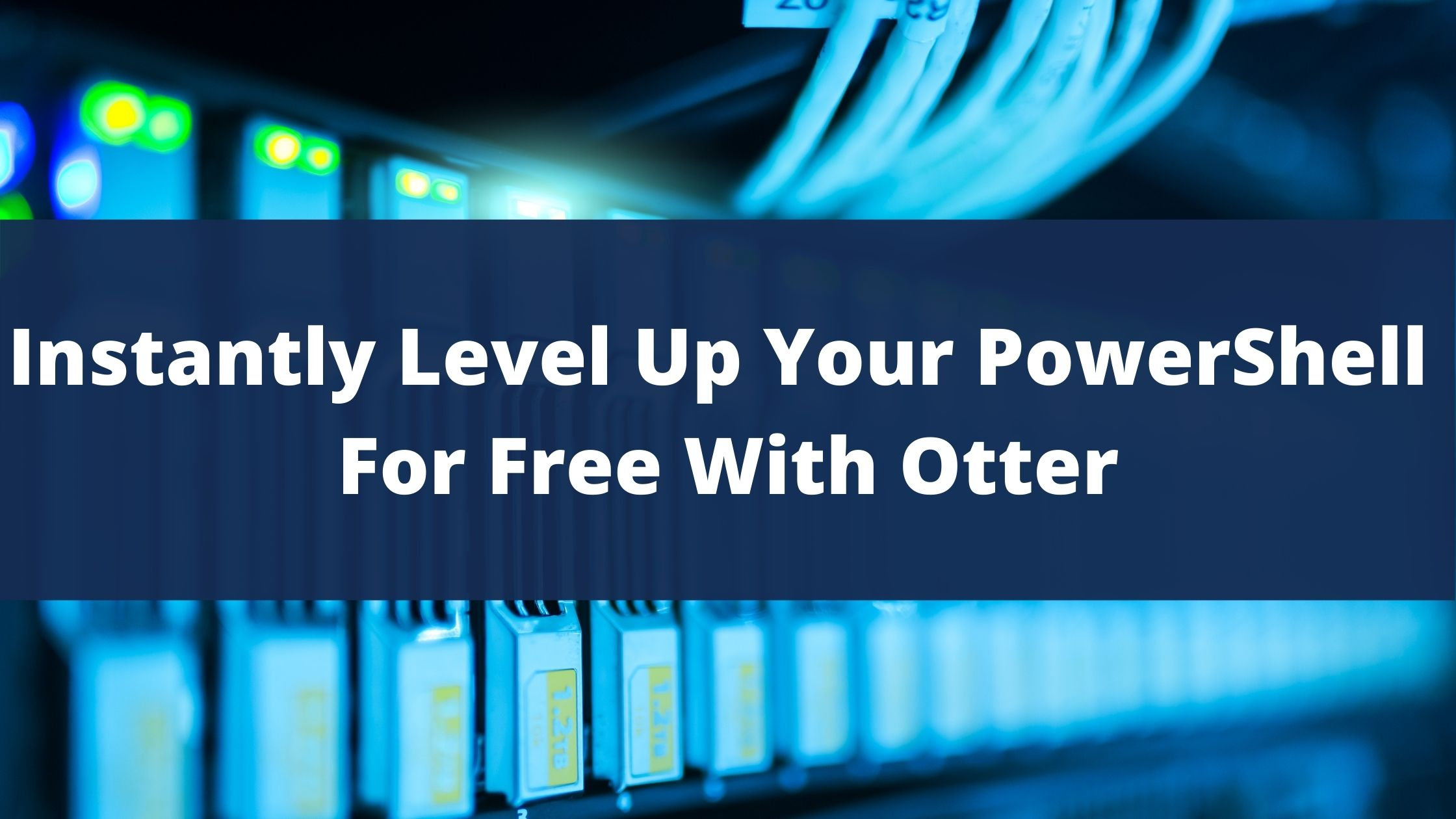 Use Otter to Level Up Your PowerShell For Free