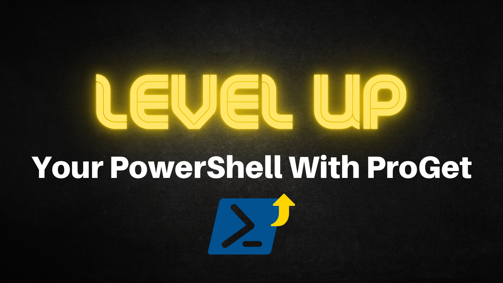 Level Up Your PowerShell with ProGet