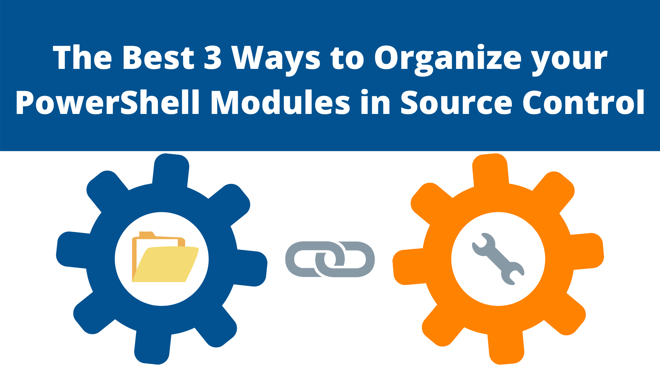 The Best 3 Ways to Organize your PowerShell Modules in Source Control